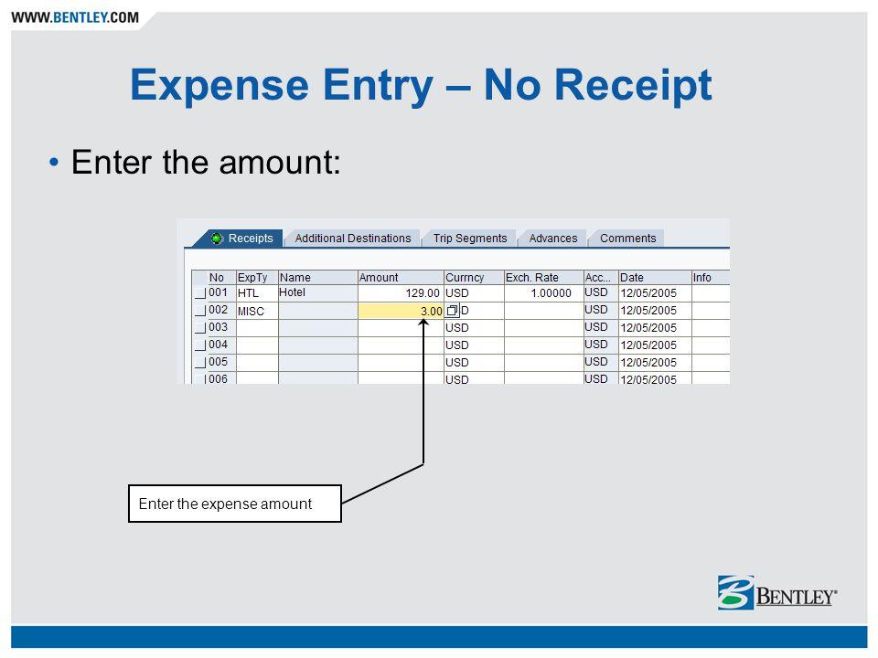 Expense Entry – No Receipt Enter the amount: Enter the expense amount