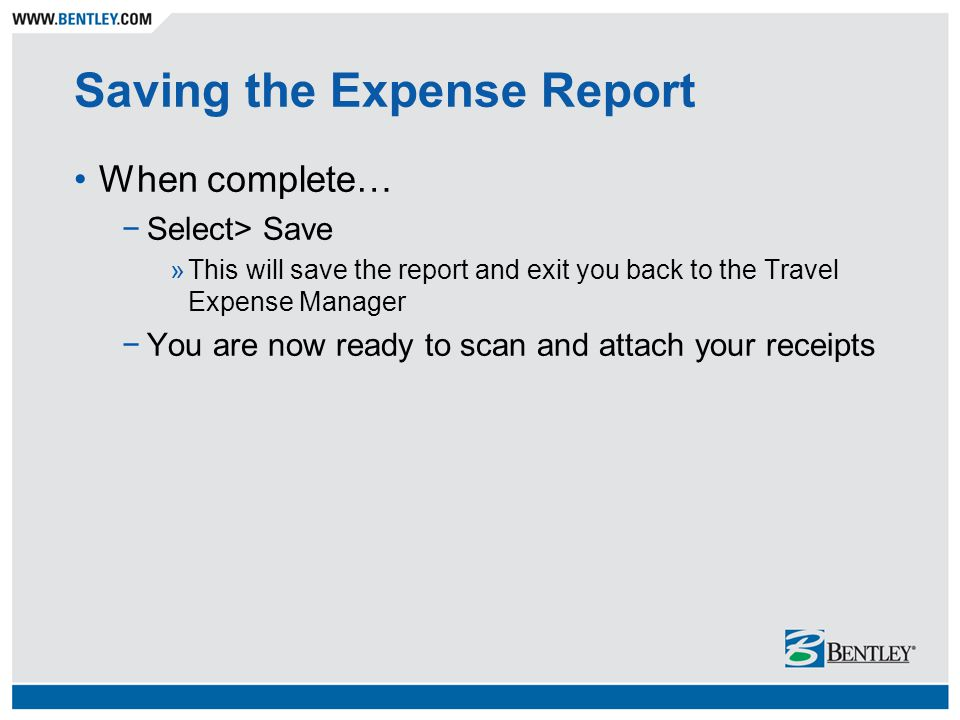 Saving the Expense Report When complete… −Select> Save »This will save the report and exit you back to the Travel Expense Manager −You are now ready to scan and attach your receipts