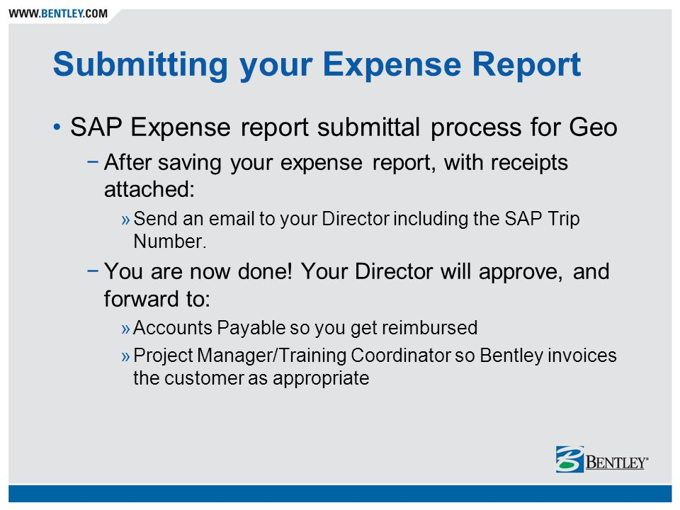 Submitting your Expense Report SAP Expense report submittal process for Geo −After saving your expense report, with receipts attached: »Send an email to your Director including the SAP Trip Number.