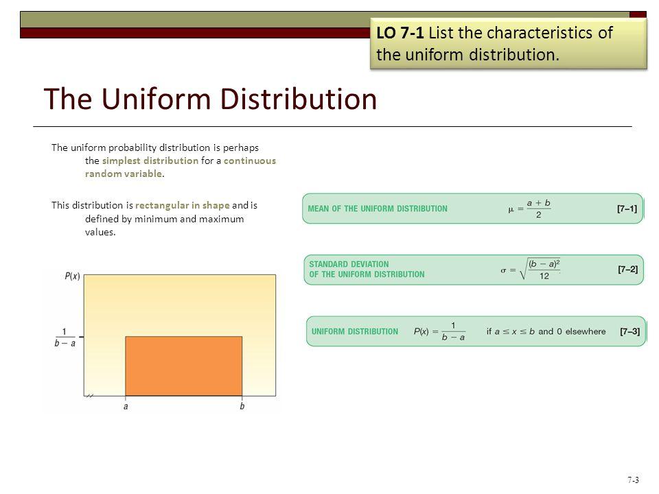 The Uniform Distribution The uniform probability distribution is perhaps the simplest distribution for a continuous random variable.