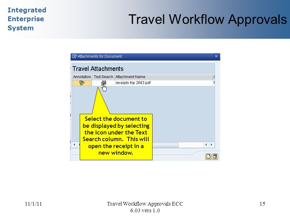 Integrated Enterprise System 11/1/11Travel Workflow Approvals ECC 6.03 vers 1.0 15 Travel Workflow Approvals Select the document to be displayed by se