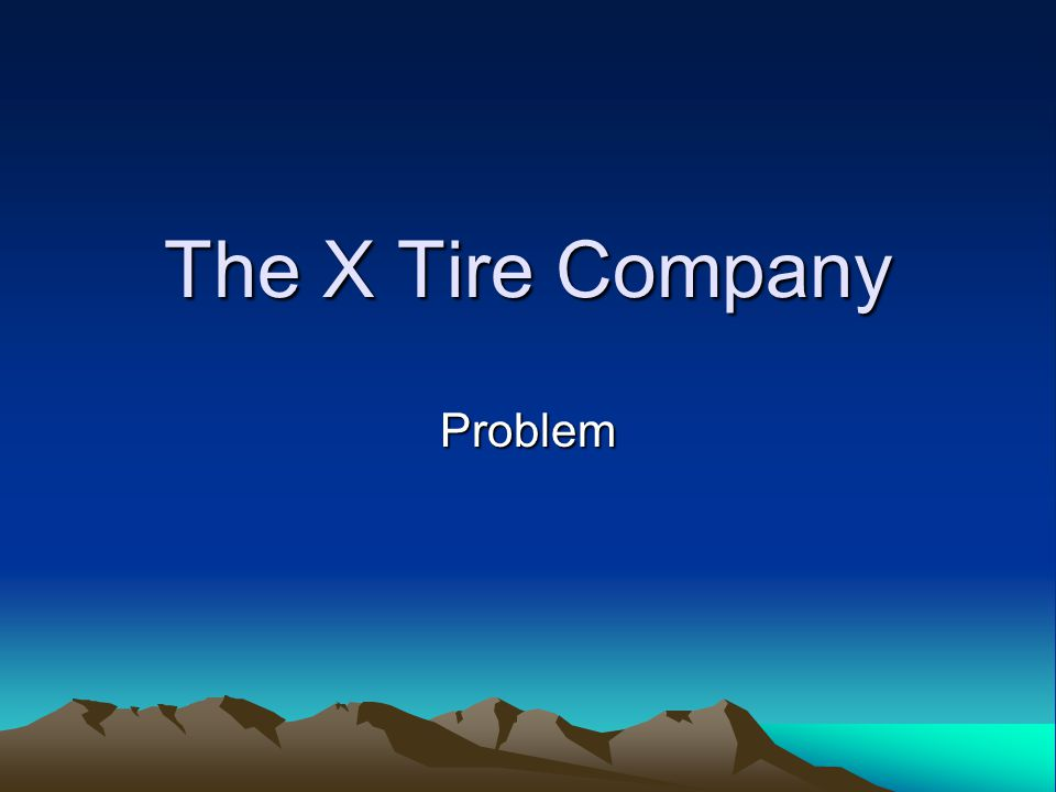 The X Tire Company Problem