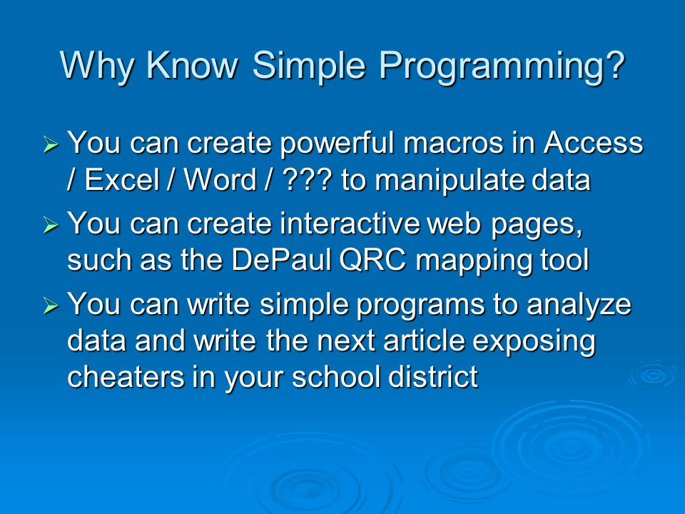 Why Know Simple Programming.  You can create powerful macros in Access / Excel / Word / .