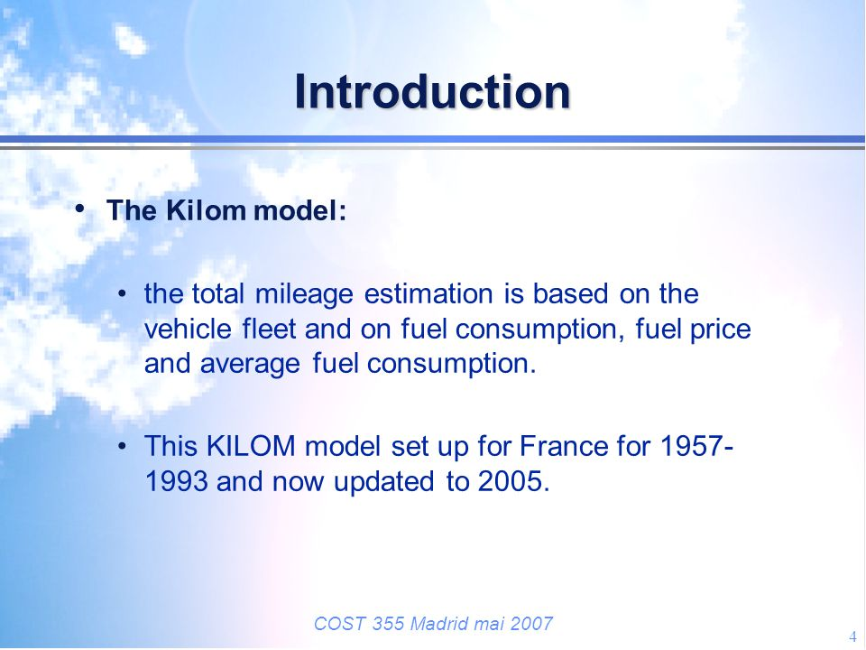 COST 355 Madrid mai 2007 4 Introduction The Kilom model: the total mileage estimation is based on the vehicle fleet and on fuel consumption, fuel pric