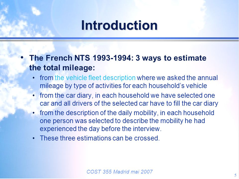 COST 355 Madrid mai 2007 5 Introduction The French NTS 1993-1994: 3 ways to estimate the total mileage: from the vehicle fleet description where we as