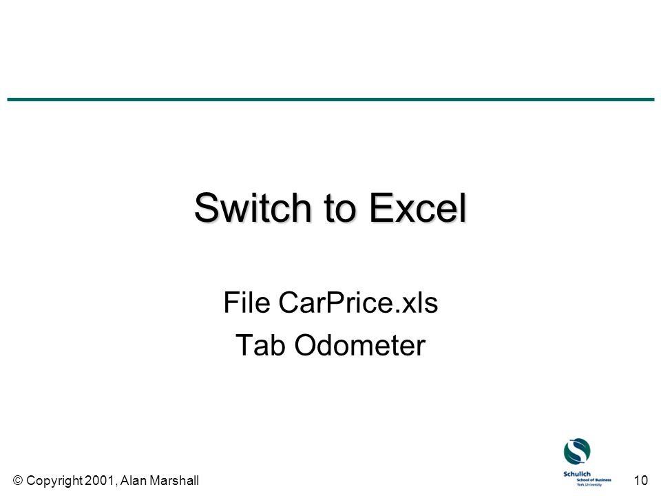 © Copyright 2001, Alan Marshall10 Switch to Excel File CarPrice.xls Tab Odometer
