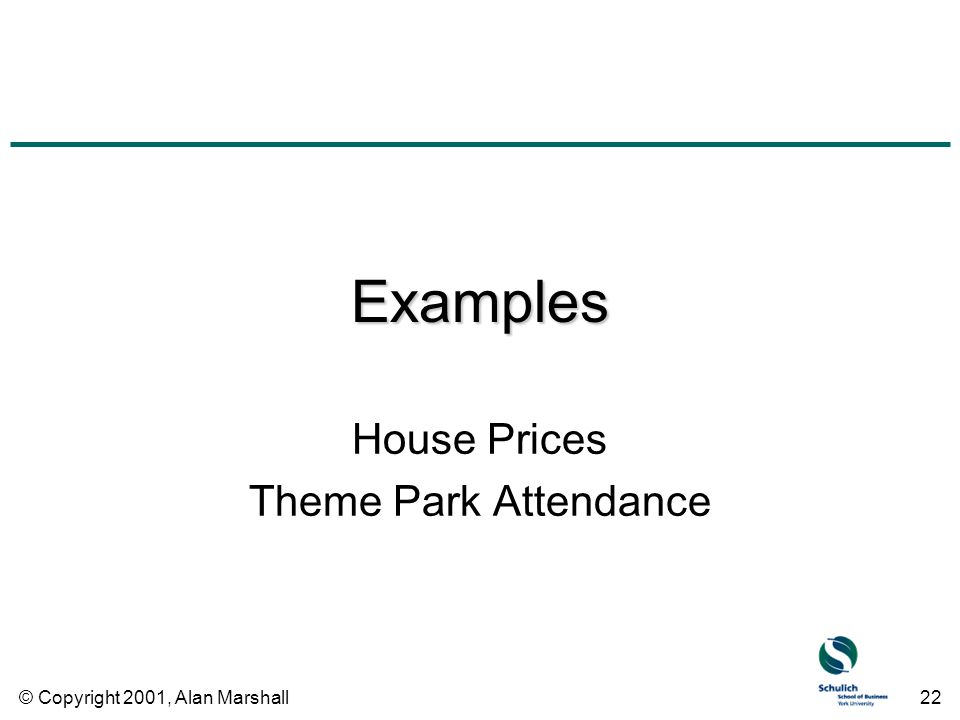 © Copyright 2001, Alan Marshall22 Examples House Prices Theme Park Attendance