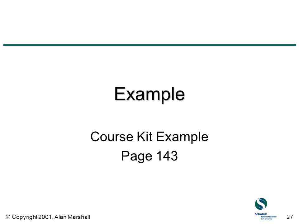© Copyright 2001, Alan Marshall27 Example Course Kit Example Page 143