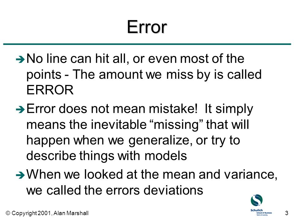 © Copyright 2001, Alan Marshall3 Error è No line can hit all, or even most of the points - The amount we miss by is called ERROR è Error does not mean mistake.