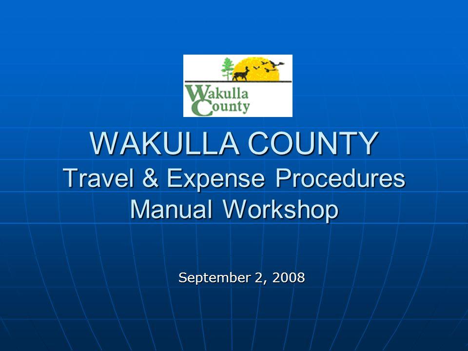 WAKULLA COUNTY Travel & Expense Procedures Manual Workshop September 2, 2008