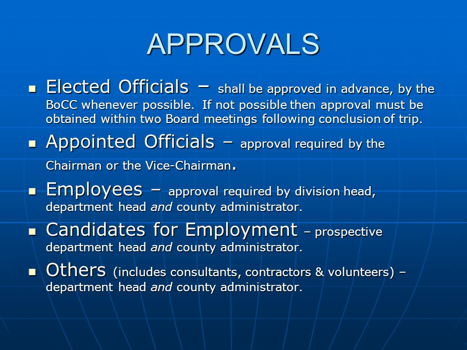 APPROVALS Elected Officials – shall be approved in advance, by the BoCC whenever possible. If not possible then approval must be obtained within two B