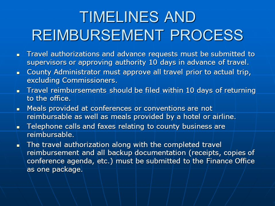 TIMELINES AND REIMBURSEMENT PROCESS Travel authorizations and advance requests must be submitted to supervisors or approving authority 10 days in adva