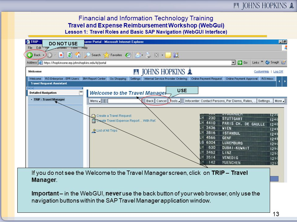 Financial and Information Technology Training Travel and Expense Reimbursement Workshop (WebGui) 13 If you do not see the Welcome to the Travel Manager screen, click on TRIP – Travel Manager.