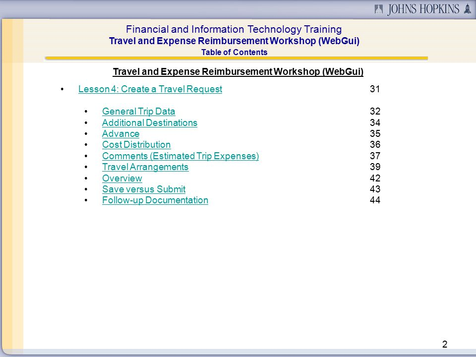 Financial and Information Technology Training Travel and Expense Reimbursement Workshop (WebGui) 43 Lesson 4: Create a Travel Request (Save versus Submit) Save the Travel Request Click the icon one time.