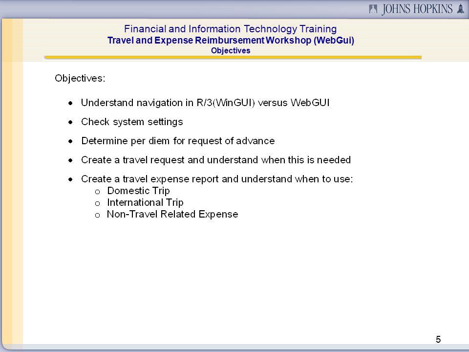 Financial and Information Technology Training Travel and Expense Reimbursement Workshop (WebGui) 6 Agenda