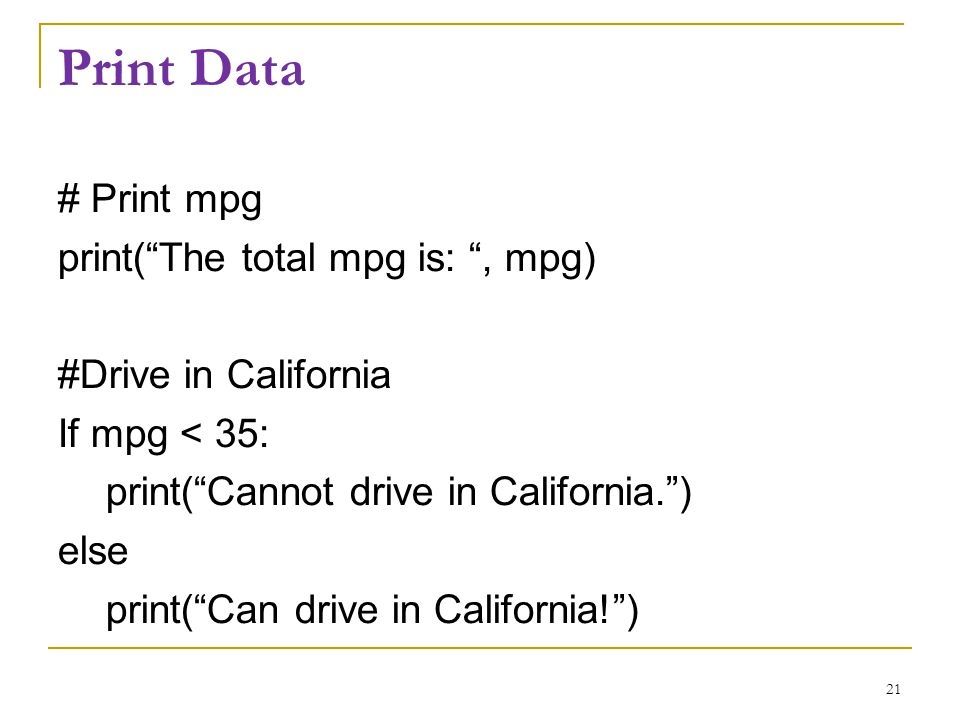 "Print Data # Print mpg print(""The total mpg is: "", mpg) #Drive in California If mpg < 35: print(""Cannot drive in California."") else print(""Can drive i"