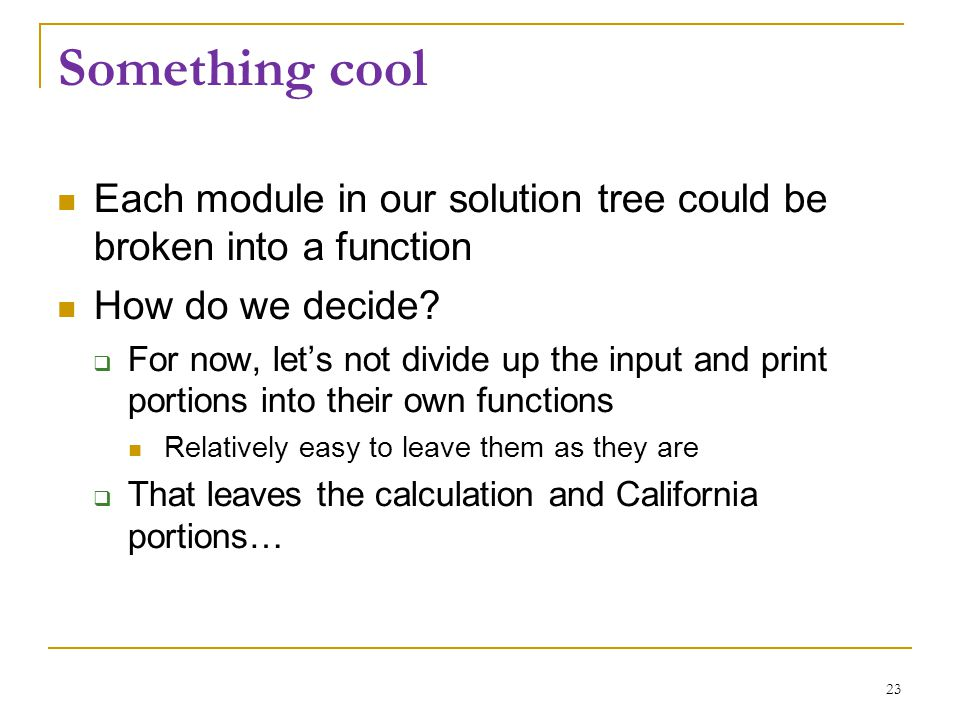 Something cool Each module in our solution tree could be broken into a function How do we decide?  For now, let's not divide up the input and print p