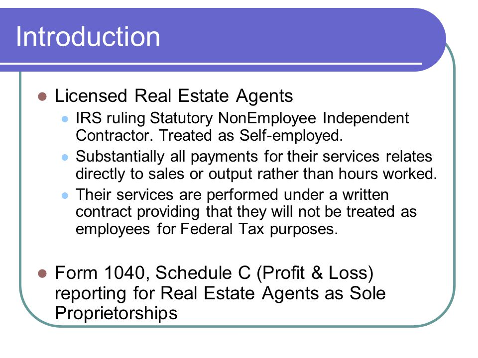 Introduction Licensed Real Estate Agents IRS ruling Statutory NonEmployee Independent Contractor.