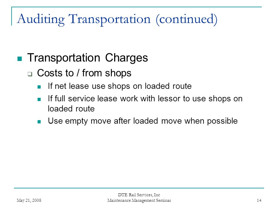 May 21, 2008 DTE Rail Services, Inc Maintenance Management Seminar 14 Auditing Transportation (continued) Transportation Charges  Costs to / from sho