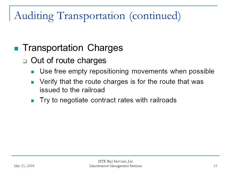 May 21, 2008 DTE Rail Services, Inc Maintenance Management Seminar 15 Auditing Transportation (continued) Transportation Charges  Out of route charge