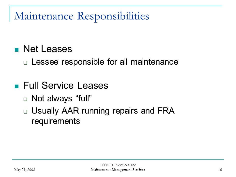 May 21, 2008 DTE Rail Services, Inc Maintenance Management Seminar 16 Maintenance Responsibilities Net Leases  Lessee responsible for all maintenance