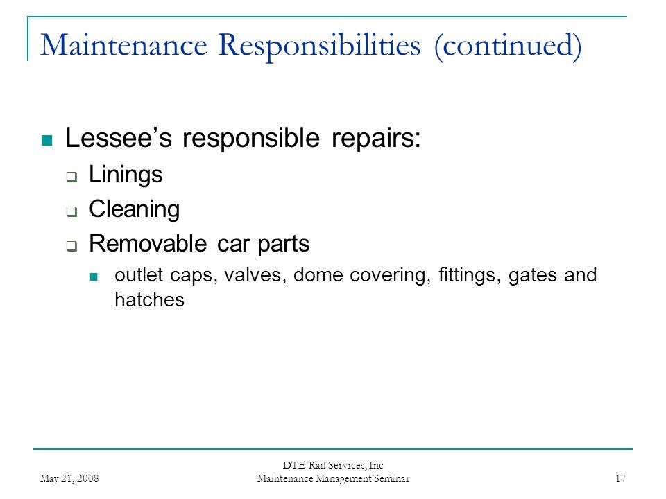 May 21, 2008 DTE Rail Services, Inc Maintenance Management Seminar 17 Maintenance Responsibilities (continued) Lessee's responsible repairs:  Linings