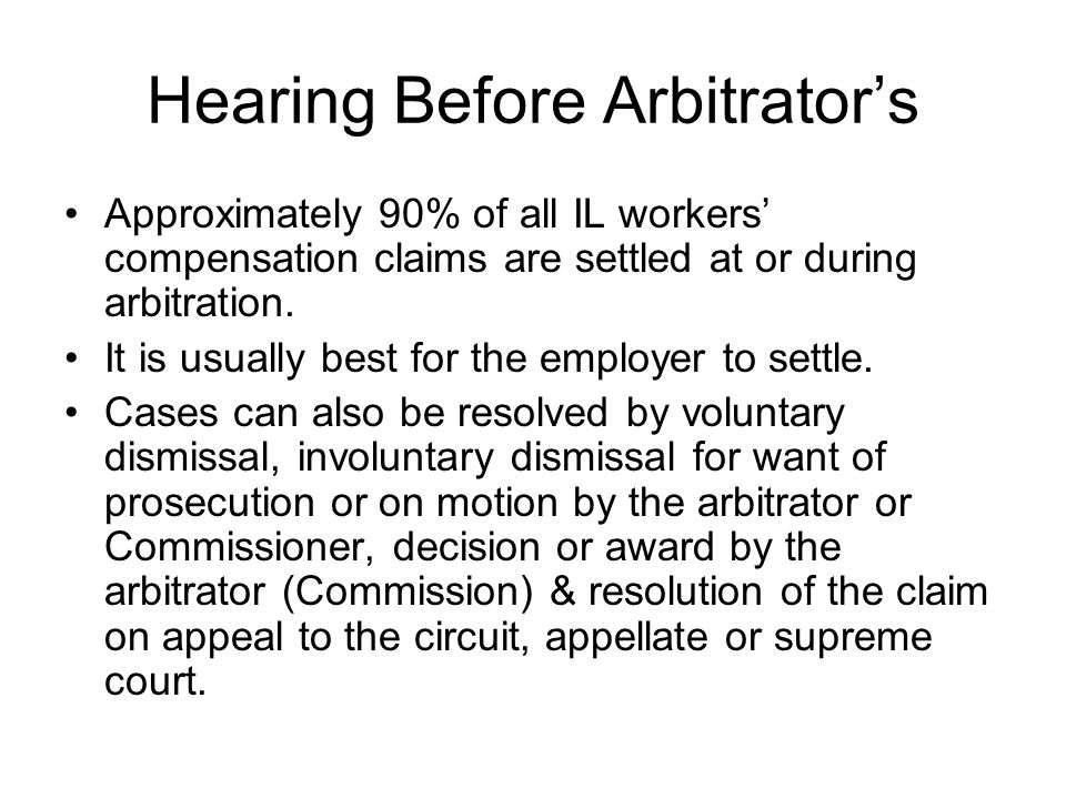 Hearing Before Arbitrator's Approximately 90% of all IL workers' compensation claims are settled at or during arbitration.