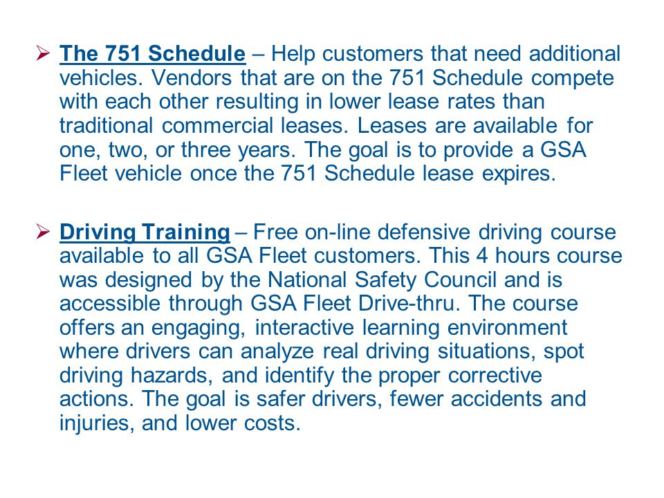  The 751 Schedule – Help customers that need additional vehicles. Vendors that are on the 751 Schedule compete with each other resulting in lower lea