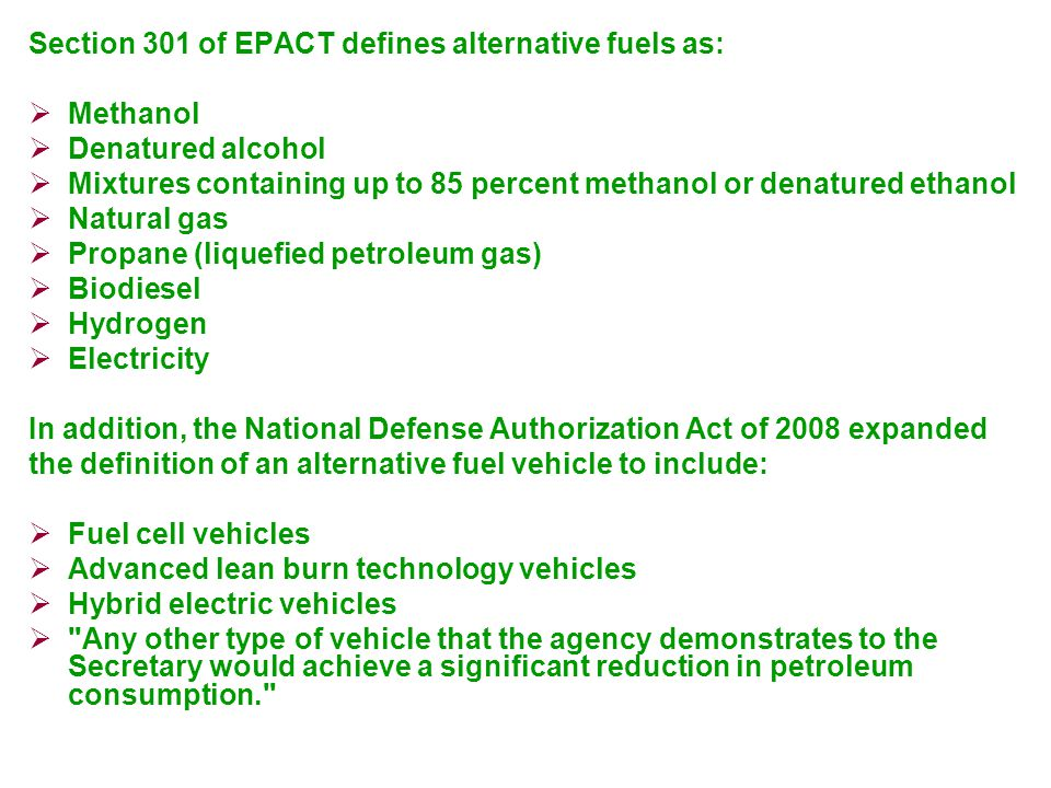 Section 301 of EPACT defines alternative fuels as:  Methanol  Denatured alcohol  Mixtures containing up to 85 percent methanol or denatured ethanol