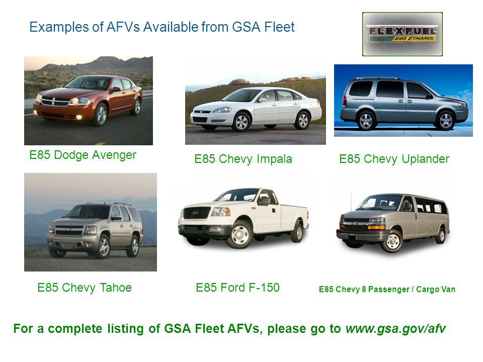 Examples of AFVs Available from GSA Fleet E85 Dodge Avenger E85 Chevy ImpalaE85 Chevy Uplander E85 Chevy Tahoe E85 Ford F-150 E85 Chevy 8 Passenger /