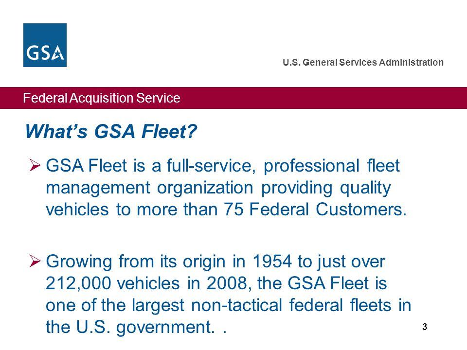 Federal Acquisition Service U.S. General Services Administration 3 What's GSA Fleet?  GSA Fleet is a full-service, professional fleet management orga
