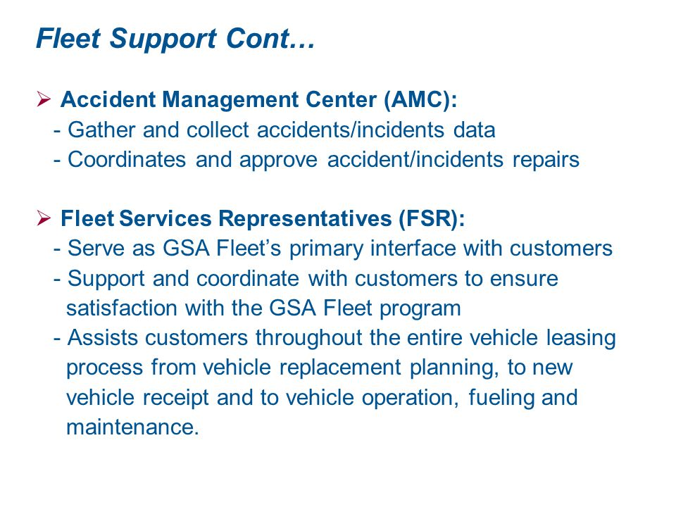 Fleet Support Cont…  Accident Management Center (AMC): - Gather and collect accidents/incidents data - Coordinates and approve accident/incidents rep