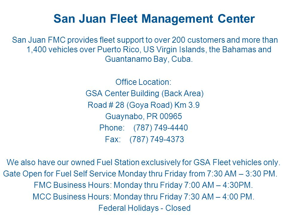 San Juan Fleet Management Center San Juan FMC provides fleet support to over 200 customers and more than 1,400 vehicles over Puerto Rico, US Virgin Is