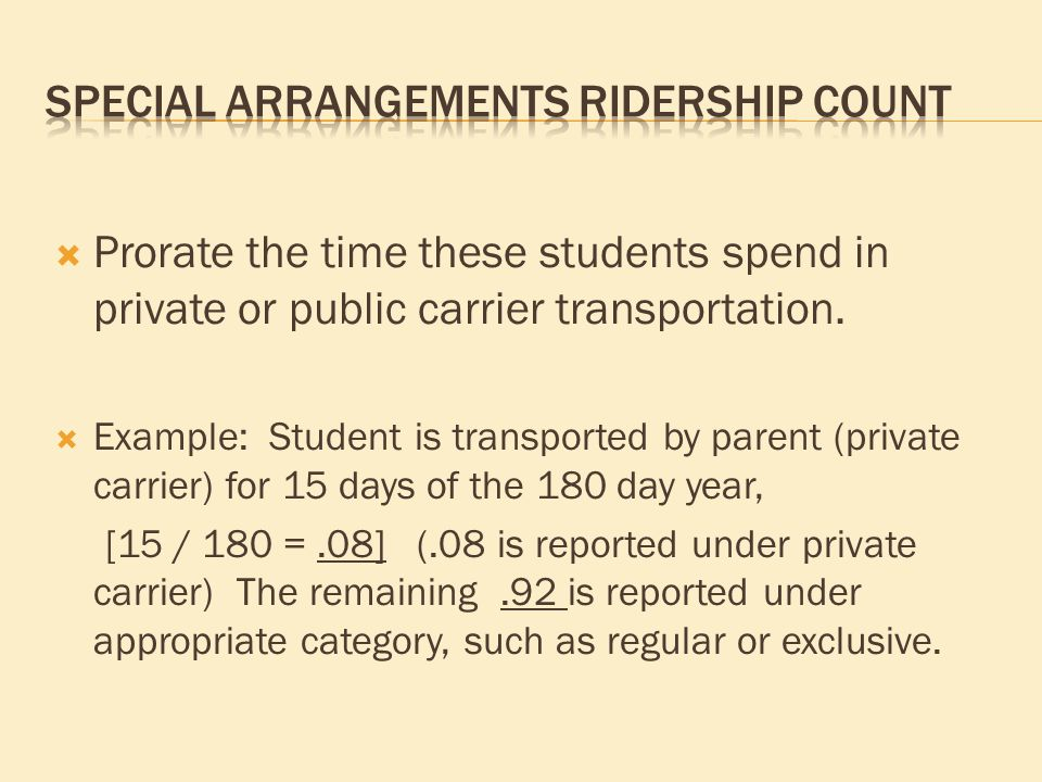  Prorate the time these students spend in private or public carrier transportation.  Example: Student is transported by parent (private carrier) for