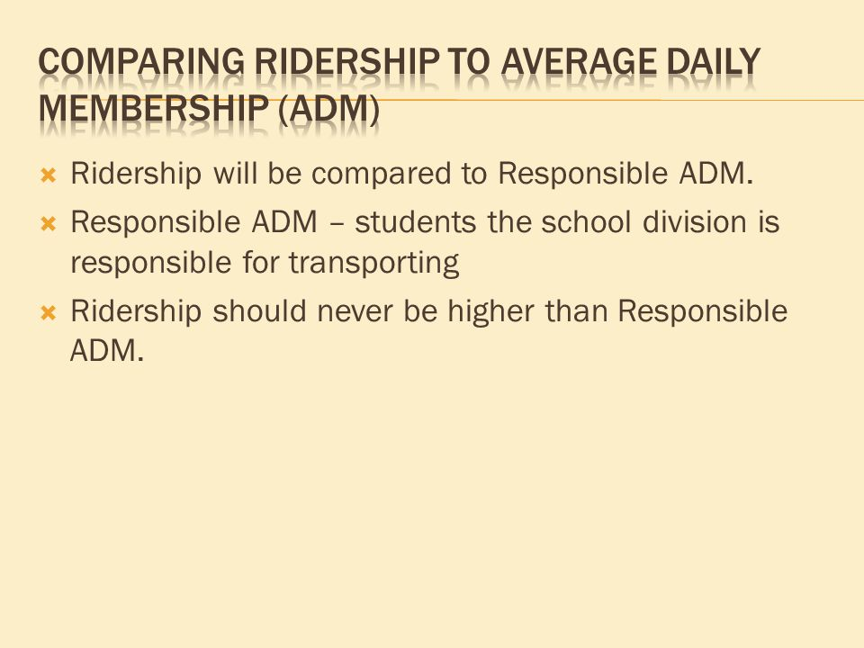  Ridership will be compared to Responsible ADM.