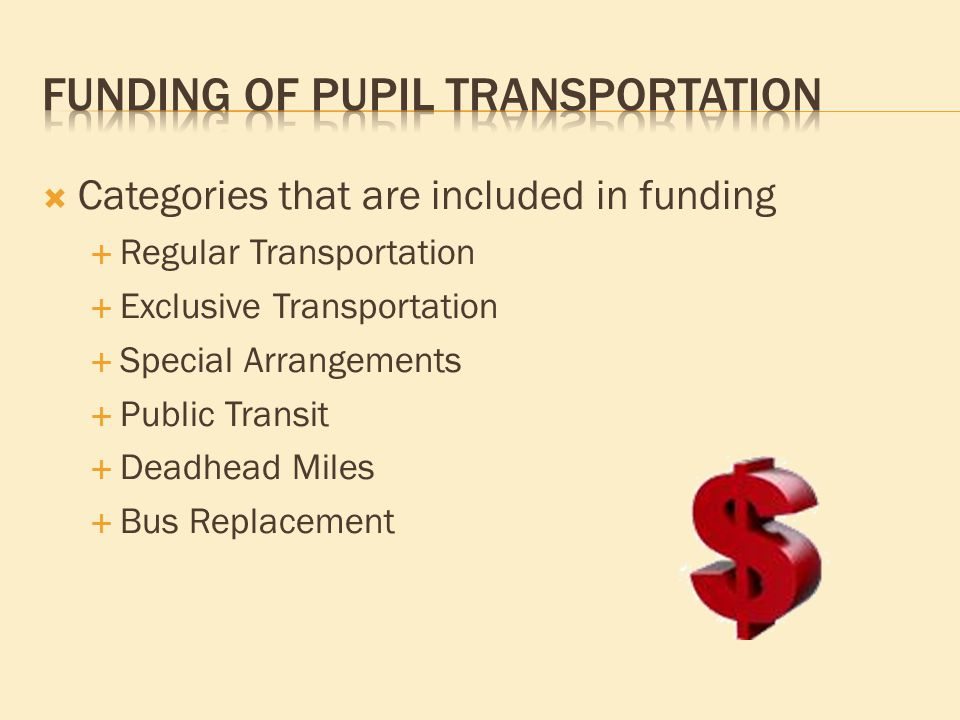  Categories that are included in funding  Regular Transportation  Exclusive Transportation  Special Arrangements  Public Transit  Deadhead Miles