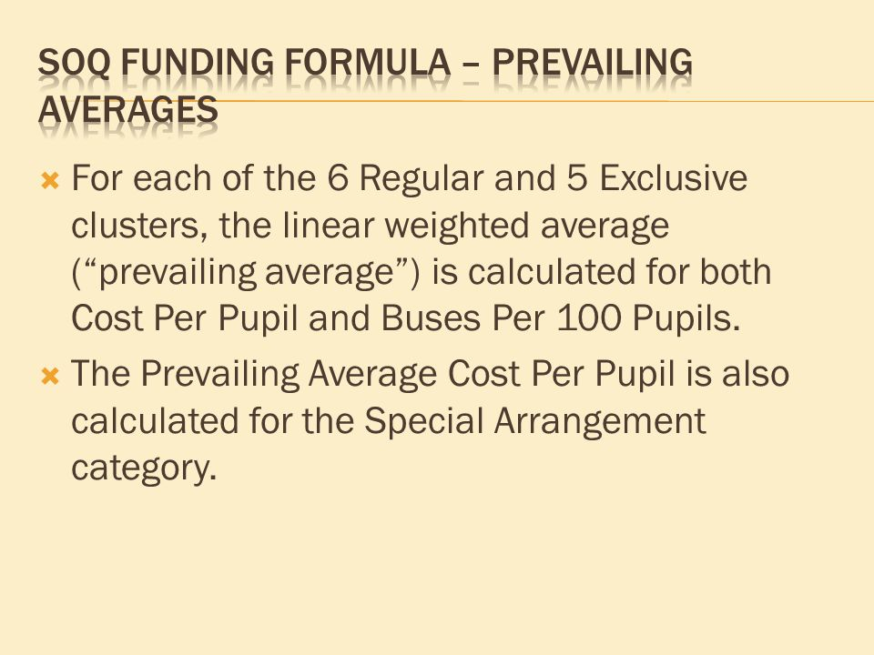  For each of the 6 Regular and 5 Exclusive clusters, the linear weighted average ( prevailing average ) is calculated for both Cost Per Pupil and Buses Per 100 Pupils.