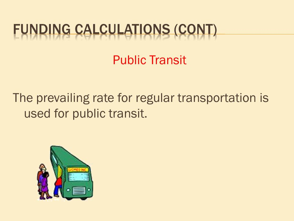Public Transit The prevailing rate for regular transportation is used for public transit.