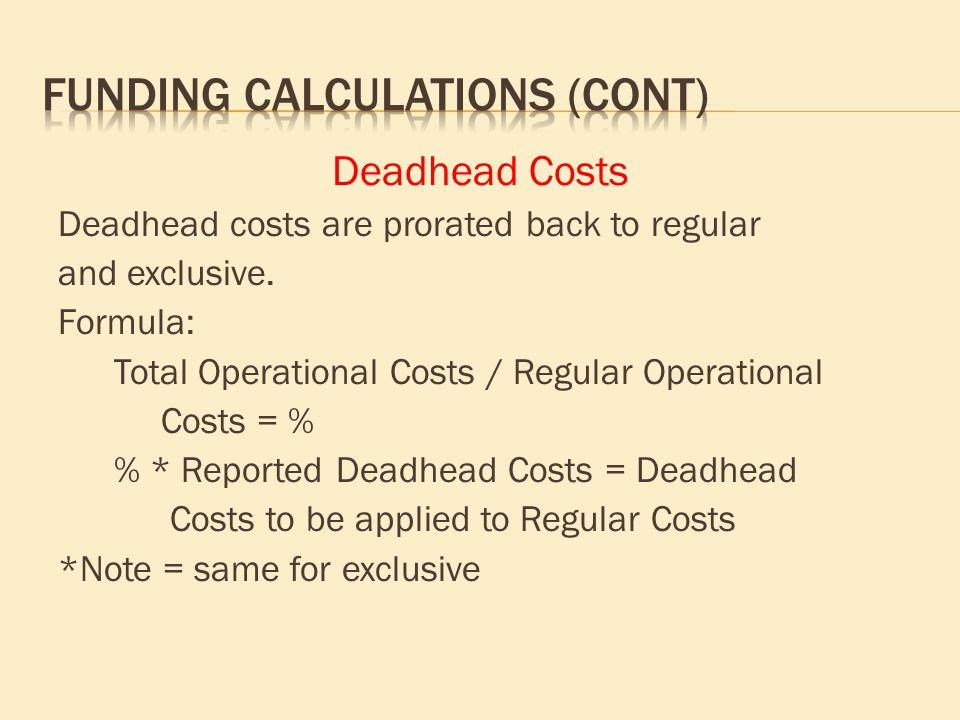 Deadhead Costs Deadhead costs are prorated back to regular and exclusive. Formula: Total Operational Costs / Regular Operational Costs = % % * Reporte