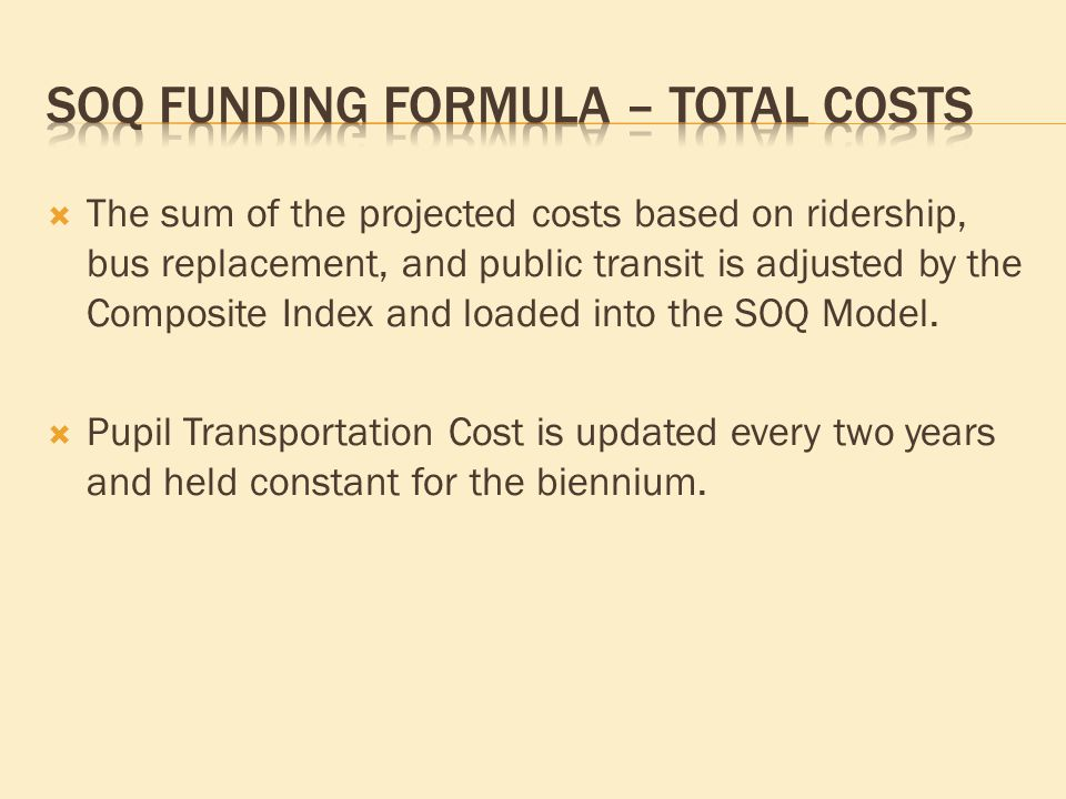  The sum of the projected costs based on ridership, bus replacement, and public transit is adjusted by the Composite Index and loaded into the SOQ Model.
