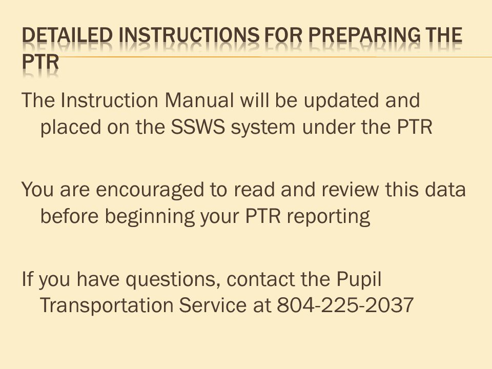 The Instruction Manual will be updated and placed on the SSWS system under the PTR You are encouraged to read and review this data before beginning yo