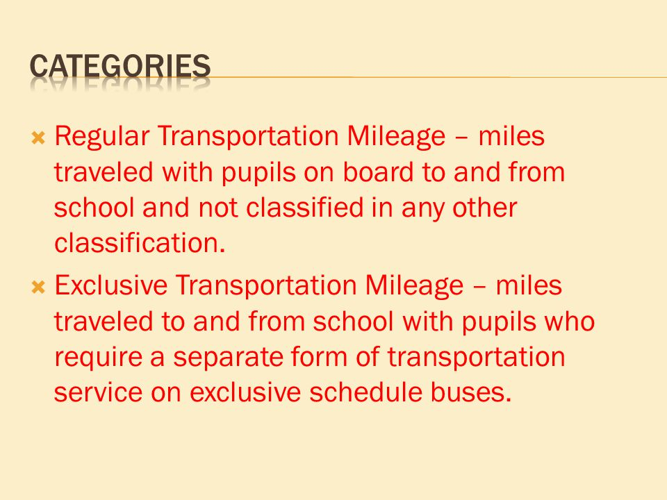  Regular Transportation Mileage – miles traveled with pupils on board to and from school and not classified in any other classification.
