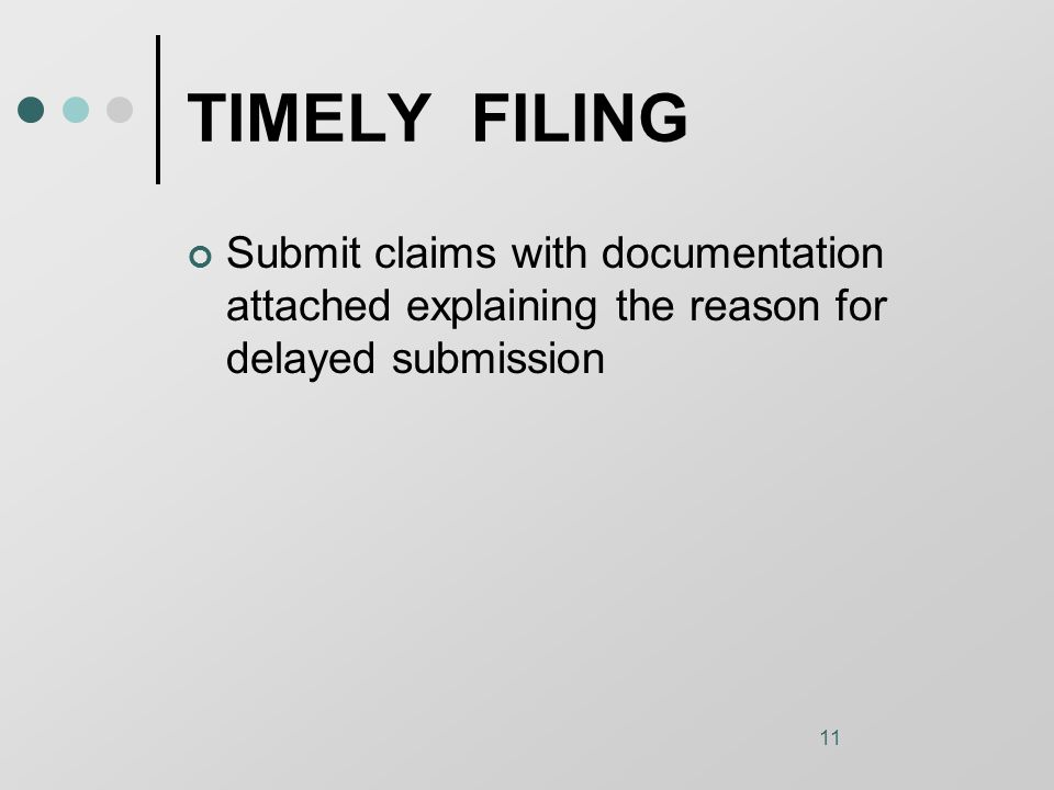 11 TIMELY FILING Submit claims with documentation attached explaining the reason for delayed submission
