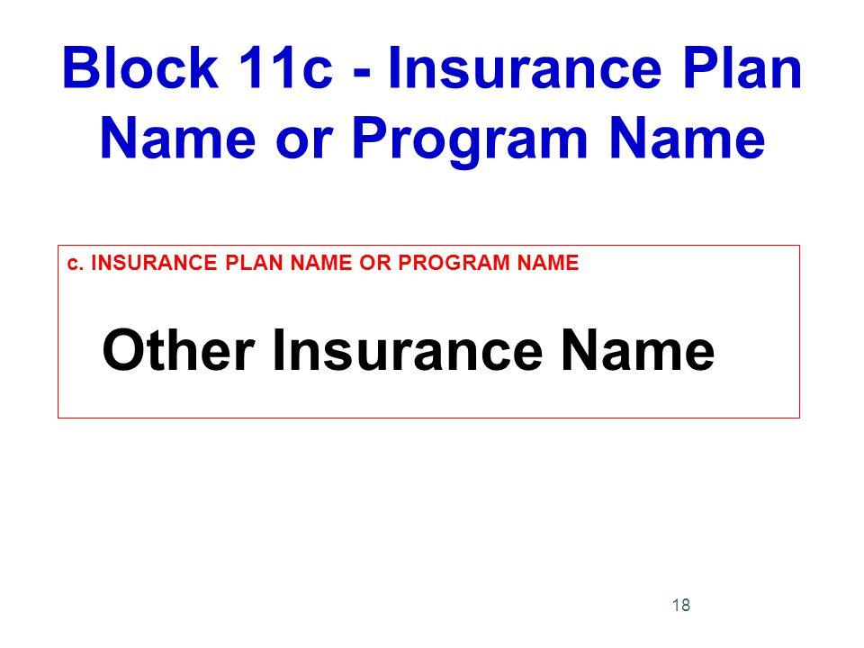Block 11c - Insurance Plan Name or Program Name c.