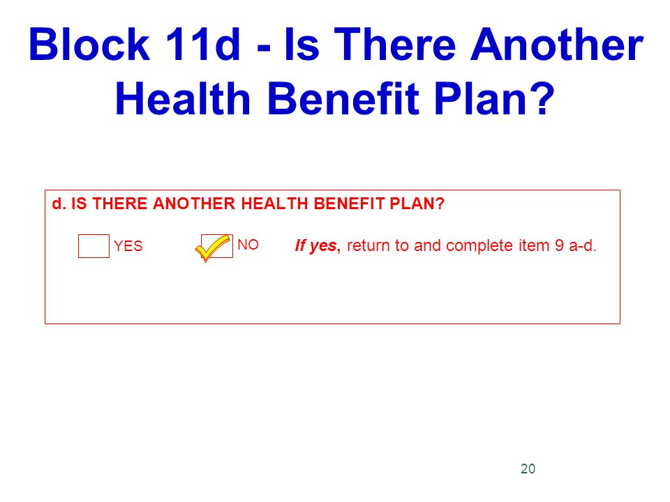Block 11d - Is There Another Health Benefit Plan.d.