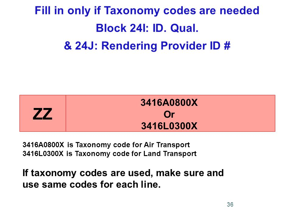 Fill in only if Taxonomy codes are needed Block 24I: ID.