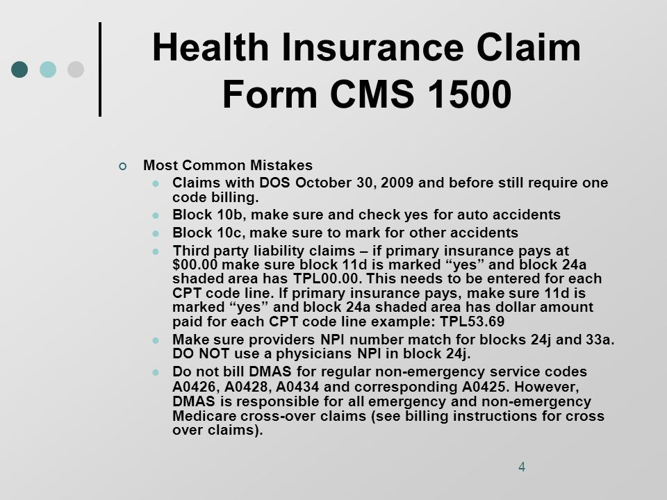 4 Health Insurance Claim Form CMS 1500 Most Common Mistakes Claims with DOS October 30, 2009 and before still require one code billing.