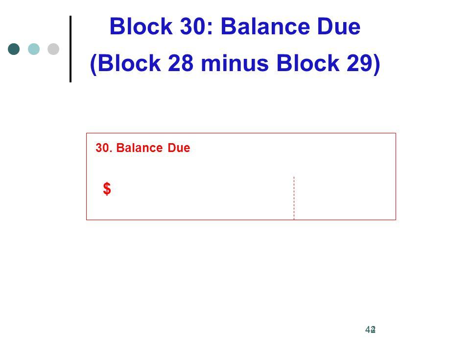 44 30. Balance Due Block 30: Balance Due (Block 28 minus Block 29) 42 $