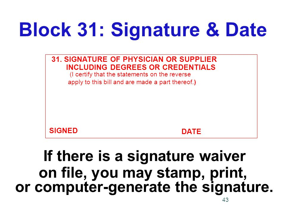 31. SIGNATURE OF PHYSICIAN OR SUPPLIER INCLUDING DEGREES OR CREDENTIALS (I certify that the statements on the reverse apply to this bill and are made