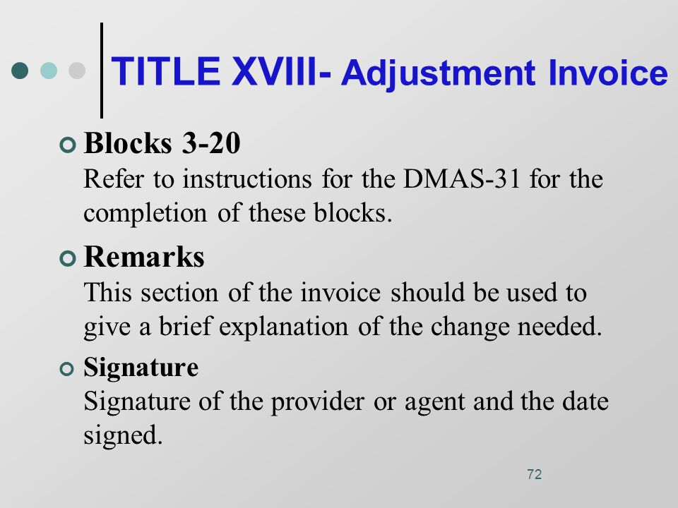 72 TITLE XVIII- Adjustment Invoice Blocks 3-20 Refer to instructions for the DMAS-31 for the completion of these blocks.